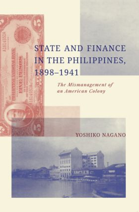 State and Finance in the Philippines, 1898-1941: The Mismanagement of an American Colony. YOSHIKO...