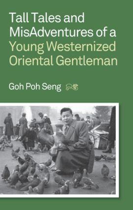 Tall Tales and MisAdventures of a Young Westernized Oriental Gentleman. GOH POH SENG