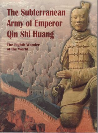 The Subterranean Army of Emperor Qin Shi Huang. The Eighth Wonder of the World. WU XIAOCONG AND...