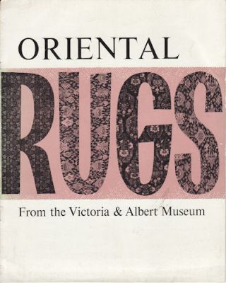 Oriental Rugs from the Victoria & Albert Museum. CATALOGUE.