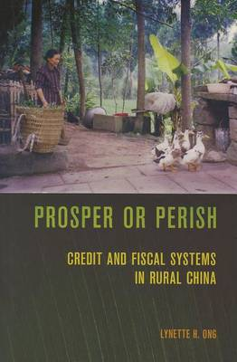 Prosper or Perish. Credit and Fiscal Systems in Rural China. LYNETTE H. ONG