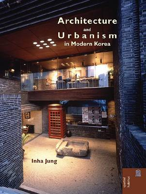 Architecture and Urbanism in Modern Korea. IN HA JUNG.