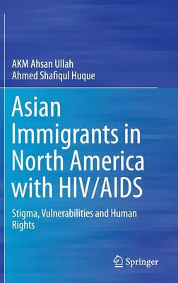 Asian Immigrants in North America With HIV/AIDS. Stigma, Vulnerabilities and Human Rights. AHMED...