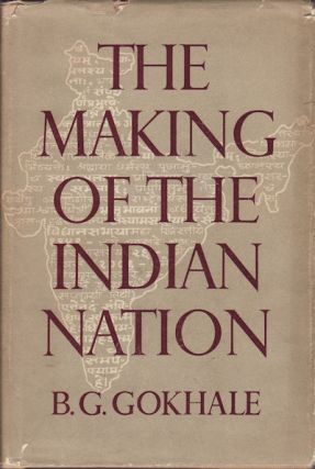 The Making of the Indian Nation. B. G. GOKHALE