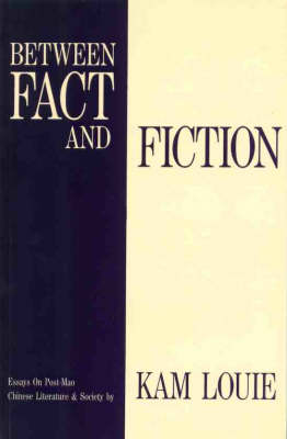 Between Fact and Fiction. Essays on Post-Mao Chinese Literature and Society. KAM LOUIE