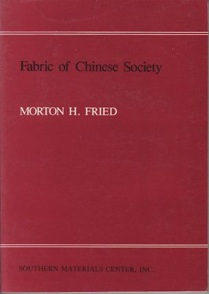 Fabric of Chinese Society. A Study of the Social Life of a Chinese County Seat. MORTON H. FRIED