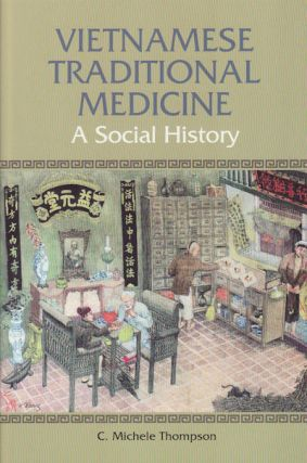 Vietnamese Traditional Medicine. A Social History. C. MICHELE THOMPSON.