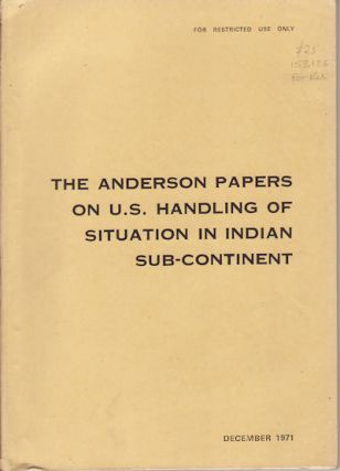 The Anderson Papers on U.S. Handling of Situation in Indian Sub-Continent. JACK NORTHMAN ANDERSON