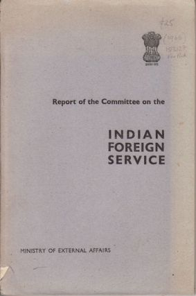 Report of the Committee on the Indian Foreign Service. MINISTRY OF EXTERNAL AFFAIRS