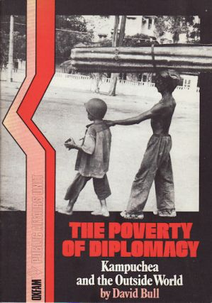 The Poverty of Diplomacy. Kampuchea and the Outside World. DAVID BULL