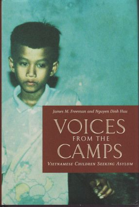 Voices from the Camps. Vietnamese Children Seeking Asylum. JAMES FREEMAN, NGUYEN DINH, AND HUU