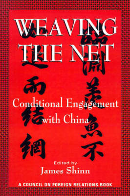 Weaving the Net. Conditional Engagement with China. JAMES SHINN