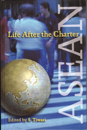 ASEAN. Life After the Charter. S. TIWARI