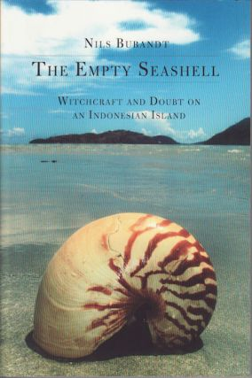 The Empty Seashell: Witchcraft and Doubt on an Indonesian Island. NILS BUBANDT