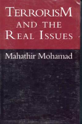 Terrorism and the Real Issues. Selected Speeches of Dr. Mahathir Mohamad Prime Minister of Malaysia. HASHIM MAKARUDDIN.