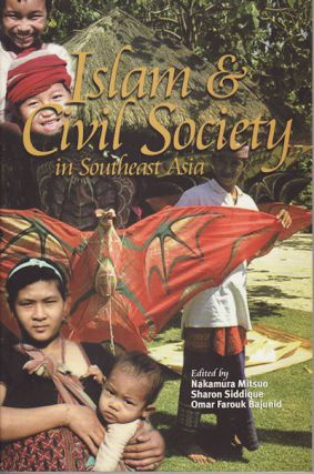 Islam and Civil Society in Southeast Asia. SHARON SIDDIQUE AND OMAR FAROUK BAJUNID MITSUO NAKAMURA