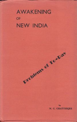 Awakening of New India. Problems of To-Day. N. C. CHATTERJEE.