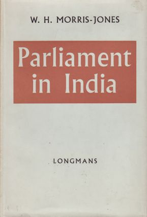 Parliament in India. W. H. MORRIS-JONES.