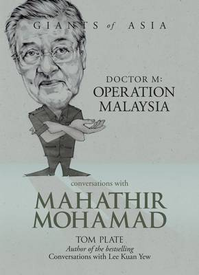 Conversations with Mahathir Mohamad. Dr M: Operation Malaysia. TOM PLATE.
