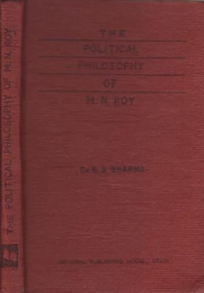 The Political Philosophy of M.N. Roy. DR. B. S. SHARMA.