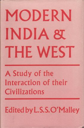 Modern India and the West. A Study of the Interactions of Their Civilizations. L. S. S. O'MALLEY.