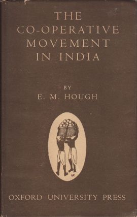 The Cooperative Movement in India. Before Partition and in Independent India. ELEANOR M. HOUGH