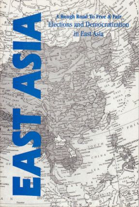 A Rough Road to Free & Fair Elections and Democratization in East Asia. THOMAS R. LANSER