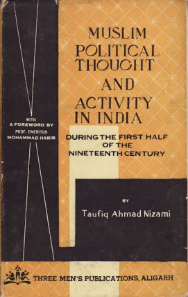 Muslim Political Thought and Activity in India During the First Half of the 19th Century. TAUFIQ...