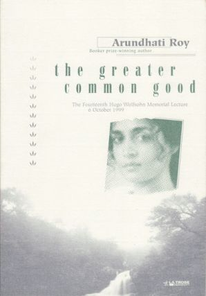 The Greater Common Good. ARUNDHATI ROY