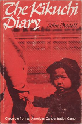 The Kikuchi Diary. Cronichles from an American Concentration Camp. CHARLES KIKUCHI