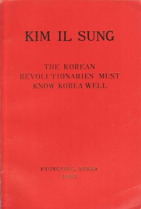 The Korean Revolutionaries Must Know Korea Well. Speech Addressed to the Political Cadres and...