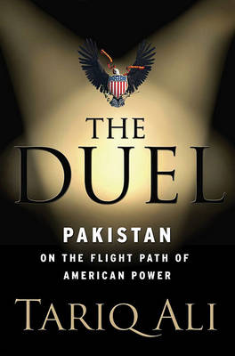 The Duel. Pakistan on the Flight Path of American Power. AGENT TARIQ ALI, JOHN RADCLIFFE HOSPITAL...