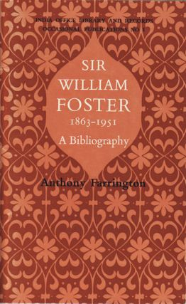 Sir William Foster 1963-1951. A Bibliography. ANTHONY FARRINGTON