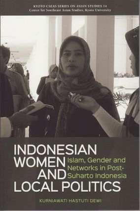 Indonesian Women and Local Politics: Islam, Gender and Networks in Post-Suharto Indonesia....