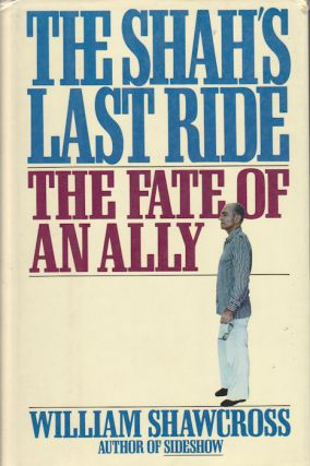 The Shah's Last Ride. The Fate of an Ally. WILLIAM SHAWCROSS