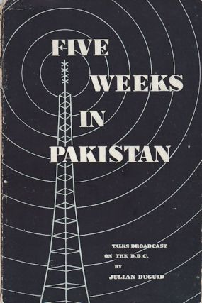 Five Weeks in Pakistan. Talks Broadcast on the B.B.C. JULIAN DUGUID