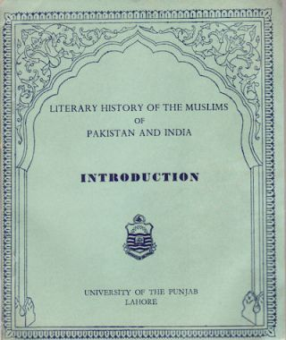 Literary History of the Muslims of Pakistan and India. Introduction. ALAUDDIN SIDDIQUI