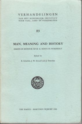 Man, Meaning and History. Essays in Honour of H.G. Schulte Nordholt. R. SCHEFOLD, J. W. SCHOORL...