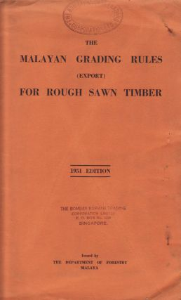The Malayan Grading Rules (Export) for Rough Sawn Timber. 1951 Edition. DEPARTMENT OF FORESTRY