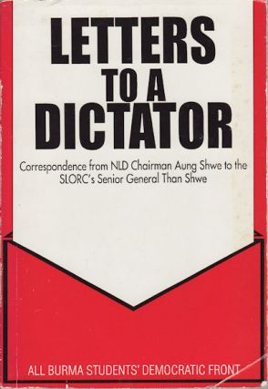 Letters to a Dictator. Official Correspondence from NLD Chairman U Aung Shwe to the SLORC's...