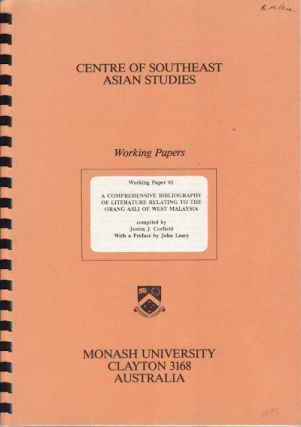 A Comprehensive Bibliography of Literature Relating to the Orang Asli of West Malaysia. JUSTIN J....