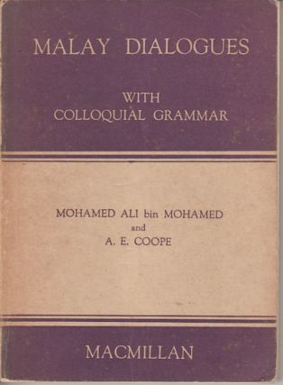 Malay Dialogues with Colloquial Grammar. MOHAMED ALI BIN AND A. E. COOPE MOHAMED