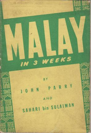 Malay in 3 Weeks. JOHN AND SAHARI BIN SULAIMAN PARRY
