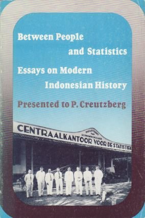 Between People and Statistics. Essays on Modern Indonesian History Presented to P. Creutzberg....