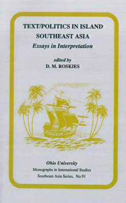 Text/Politics in Island Southeast Asia. Essays in Interpretation. D. M. ROSKIES