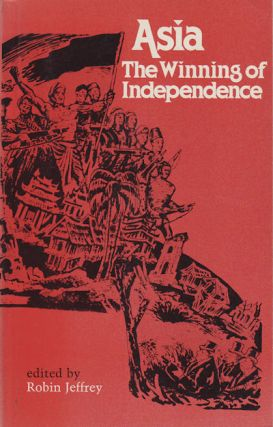 Asia The Winning of Independence. ROBIN JEFFREY