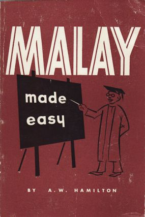 Malay Made Easy covering both Malaya and Indonesia. A. W. HAMILTON.