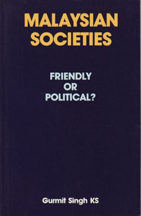 Malaysian Societies. Friendly or Political? K. S. GURMIT SINGH
