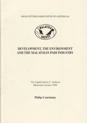 Development, The Environment and the Malaysian Padi Industry. PHILIP COURTENAY