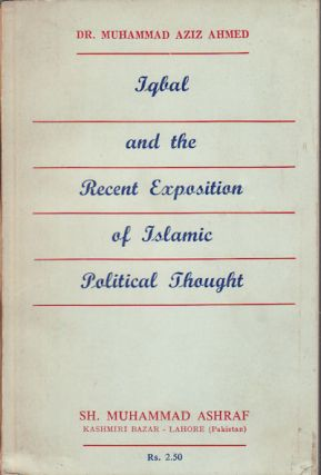 Iqbal and the Recent Exposition of Islamic Political Thought. MUHAMMAD AZIZ ASHRAF